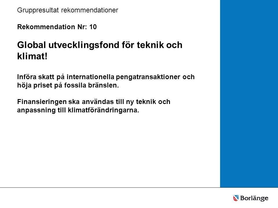 Gruppresultat rekommendationer Rekommendation Nr: 10 Global utvecklingsfond för teknik och klimat.