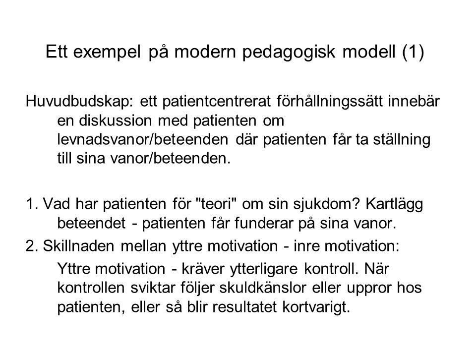 Ett exempel på modern pedagogisk modell (1) Huvudbudskap: ett patientcentrerat förhållningssätt innebär en diskussion med patienten om levnadsvanor/beteenden där patienten får ta ställning till sina vanor/beteenden.
