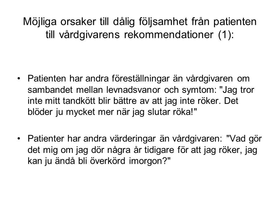 Möjliga orsaker till dålig följsamhet från patienten till vårdgivarens rekommendationer (1): Patienten har andra föreställningar än vårdgivaren om sambandet mellan levnadsvanor och symtom: Jag tror inte mitt tandkött blir bättre av att jag inte röker.