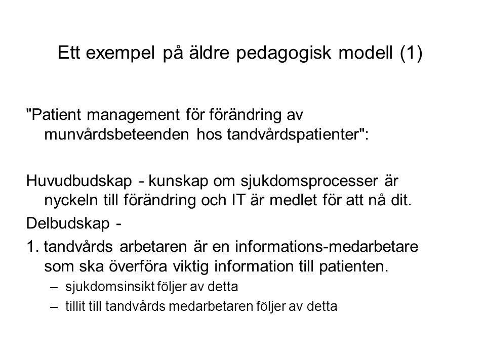 Ett exempel på äldre pedagogisk modell (1) Patient management för förändring av munvårdsbeteenden hos tandvårdspatienter : Huvudbudskap - kunskap om sjukdomsprocesser är nyckeln till förändring och IT är medlet för att nå dit.
