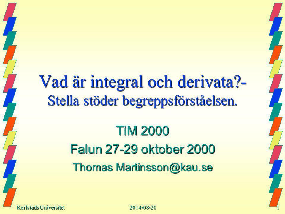 Karlstads Universitet Karlstads Universitet2014-08-201 Vad är integral och derivata - Stella stöder begreppsförståelsen.