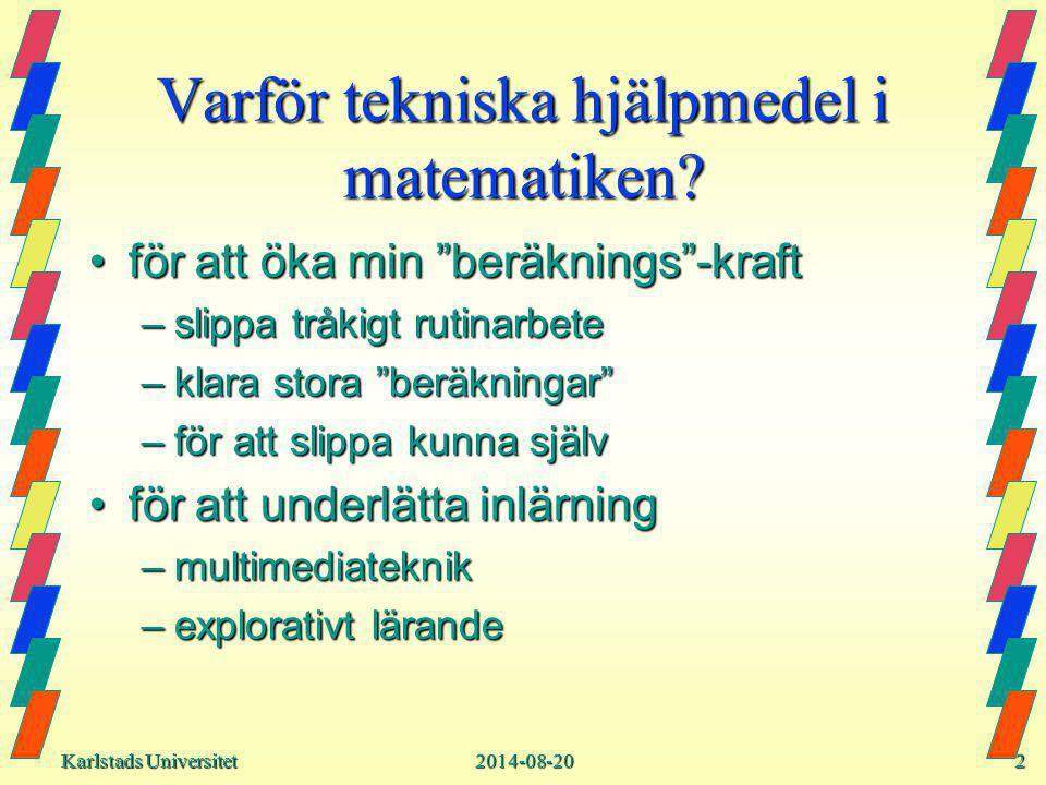 Karlstads Universitet Karlstads Universitet2014-08-202 Varför tekniska hjälpmedel i matematiken.