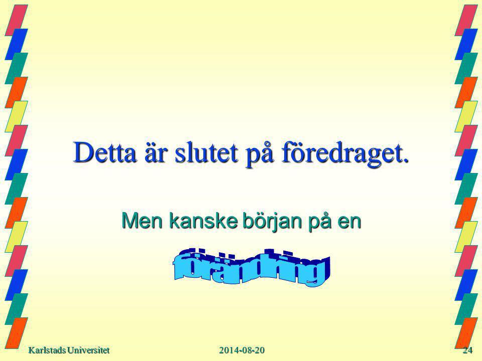 Karlstads Universitet Karlstads Universitet2014-08-2024 Detta är slutet på föredraget.