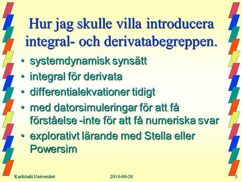 Karlstads Universitet Karlstads Universitet2014-08-203 Hur jag skulle villa introducera integral- och derivatabegreppen.