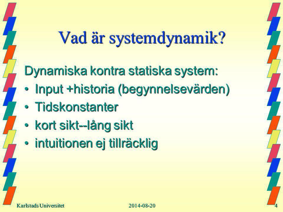 Karlstads Universitet Karlstads Universitet2014-08-204 Vad är systemdynamik.