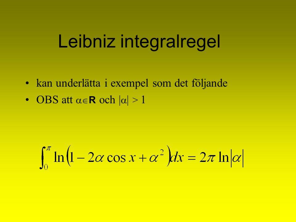 Leibniz integralregel kan underlätta i exempel som det följande OBS att  R och |  | > 1