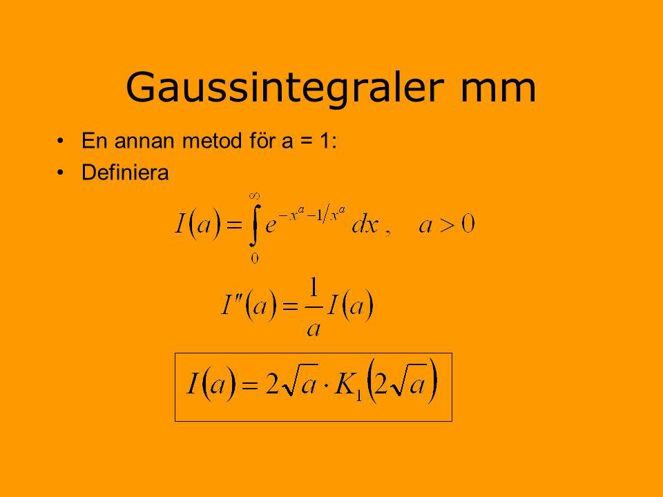 Gaussintegraler mm En annan metod för a = 1: Definiera
