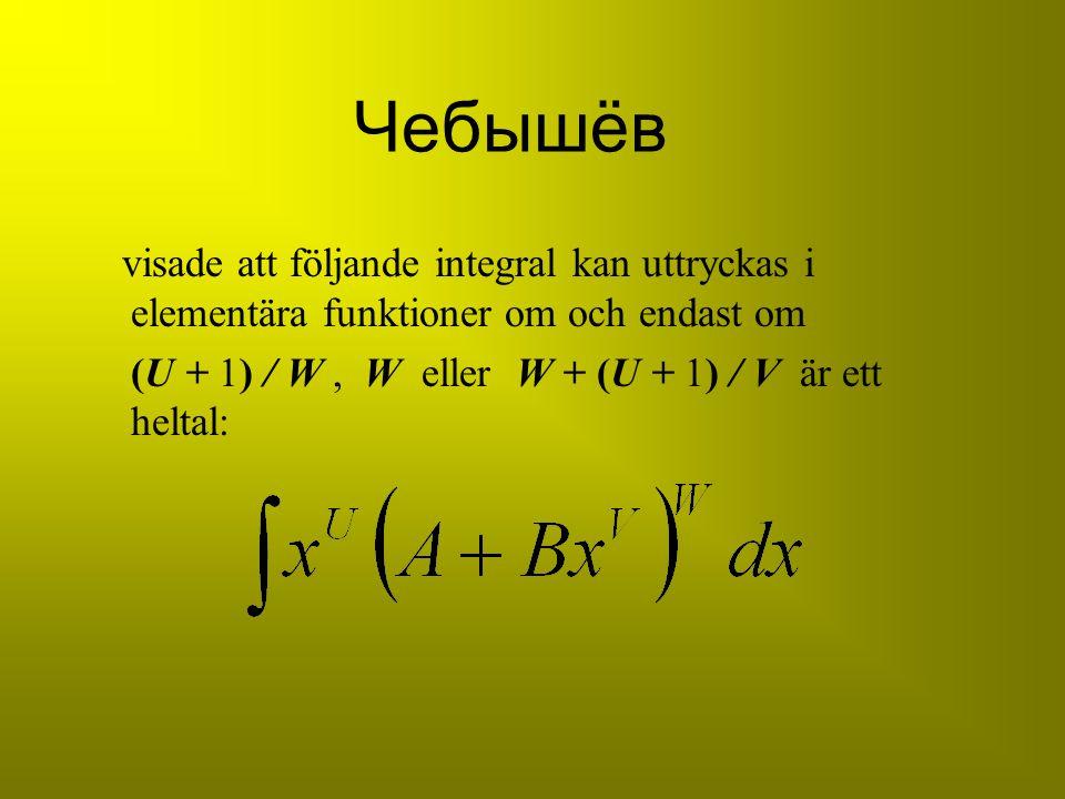 Чебышёв visade att följande integral kan uttryckas i elementära funktioner om och endast om (U + 1) 1) / W, W eller W + (U + 1) 1) / V är ett heltal: