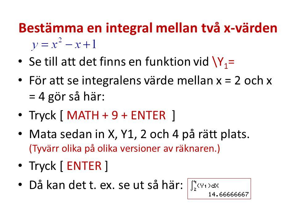 Bestämma en integral mellan två x-värden Se till att det finns en funktion vid \Y 1 = För att se integralens värde mellan x = 2 och x = 4 gör så här:
