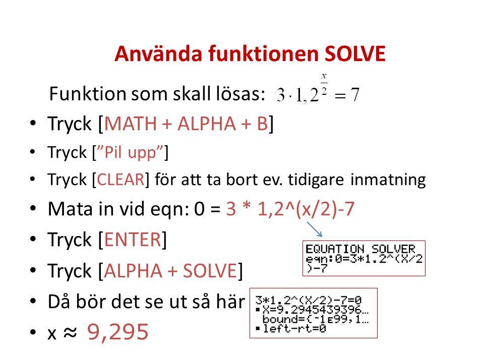 """Använda funktionen SOLVE Funktion som skall lösas: Tryck [MATH + ALPHA + B] Tryck [""""Pil upp""""] Tryck [CLEAR] för att ta bort ev. tidigare inmatning Mat"""