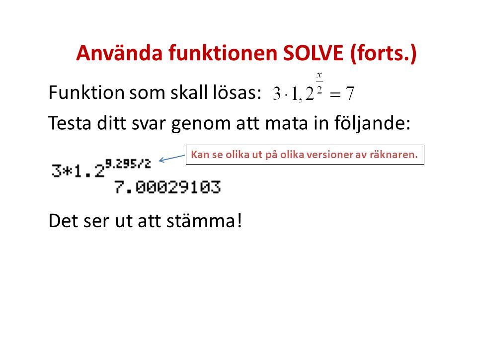Använda funktionen SOLVE (forts.) Funktion som skall lösas: Testa ditt svar genom att mata in följande: Det ser ut att stämma! Kan se olika ut på olik