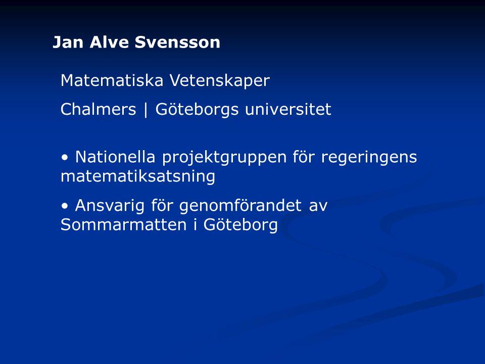 Jan Alve Svensson Nationella projektgruppen för regeringens matematiksatsning Ansvarig för genomförandet av Sommarmatten i Göteborg Matematiska Vetens