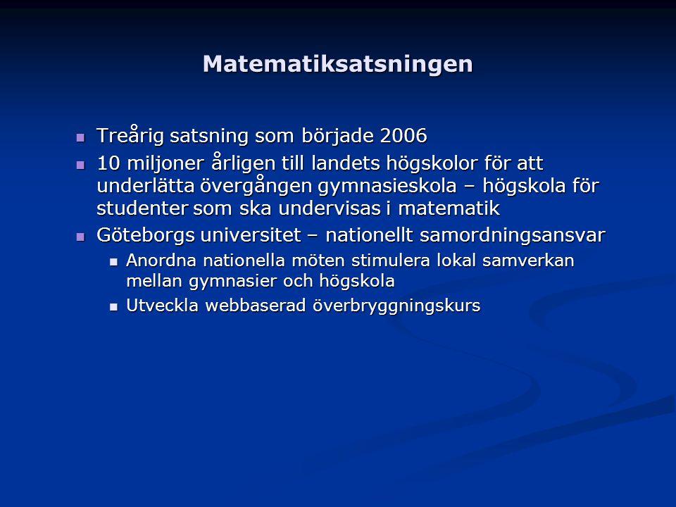 Matematiksatsningen Treårig satsning som började 2006 Treårig satsning som började 2006 10 miljoner årligen till landets högskolor för att underlätta