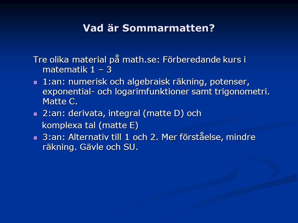 Vad är Sommarmatten? Tre olika material på math.se: Förberedande kurs i matematik 1 – 3 1:an: numerisk och algebraisk räkning, potenser, exponential-