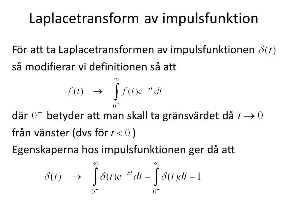 Laplacetransform av impulsfunktion För att ta Laplacetransformen av impulsfunktionen så modifierar vi definitionen så att där betyder att man skall ta