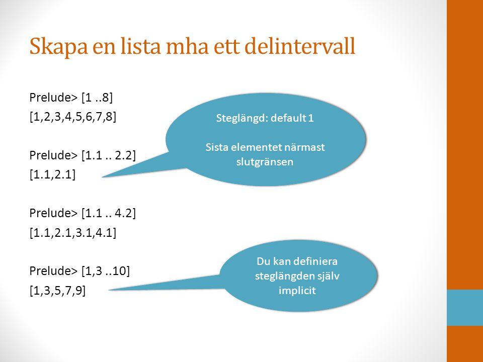 List comprehension Vi kan använda list comprehension i funktionsdefinitioner: Prelude> let singletons xss = [x   [x] <- xss] Prelude> :info singletons singletons :: [[t]] -> [t] -- Defined at :63:5 Prelude> singletons [[], [1], [2], [3,4,5], [2,4], [6,7,8], [9]] [1,2,9] Observera hur mönsteranpassning används här!