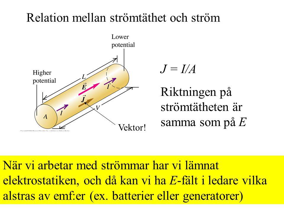 J = I/A Riktningen på strömtätheten är samma som på E Vektor.