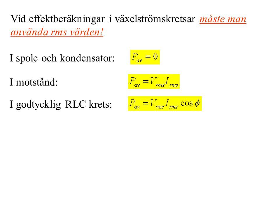 Vid effektberäkningar i växelströmskretsar måste man använda rms värden.