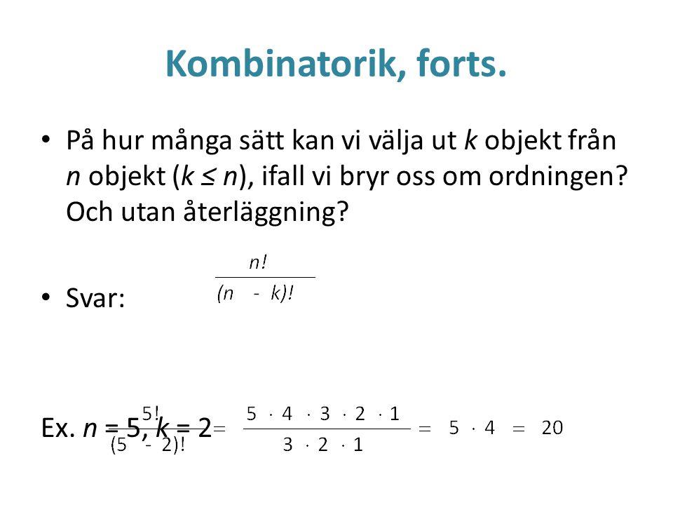 Kombinatorik, forts. På hur många sätt kan vi välja ut k objekt från n objekt (k ≤ n), ifall vi bryr oss om ordningen? Och utan återläggning? Svar: Ex