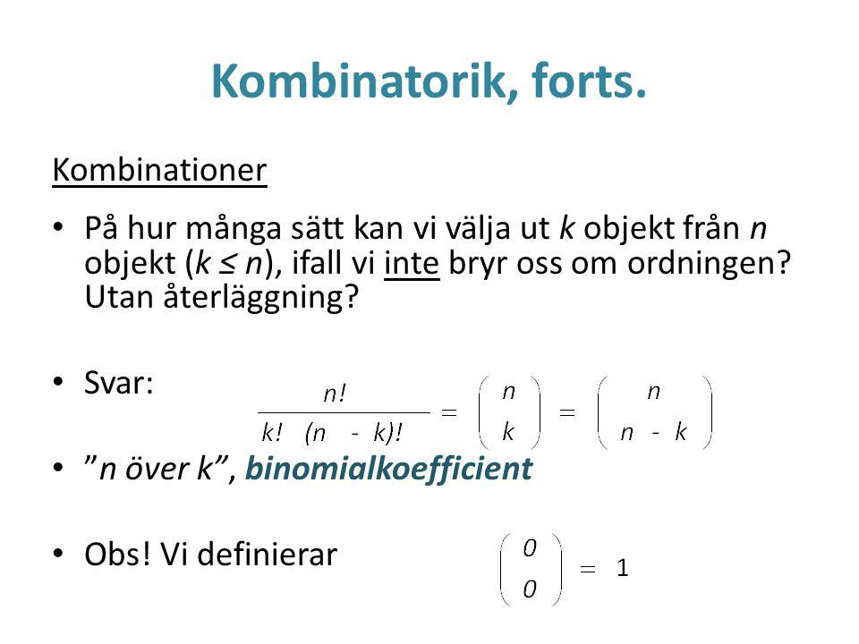 Kombinatorik, forts. Kombinationer På hur många sätt kan vi välja ut k objekt från n objekt (k ≤ n), ifall vi inte bryr oss om ordningen? Utan återläg