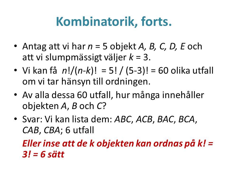 Kombinatorik, forts. Antag att vi har n = 5 objekt A, B, C, D, E och att vi slumpmässigt väljer k = 3. Vi kan få n!/(n-k)! = 5! / (5-3)! = 60 olika ut