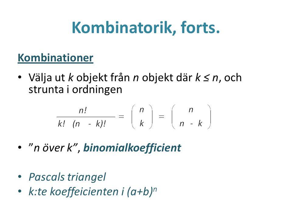 """Kombinatorik, forts. Kombinationer Välja ut k objekt från n objekt där k ≤ n, och strunta i ordningen """"n över k"""", binomialkoefficient Pascals triangel"""