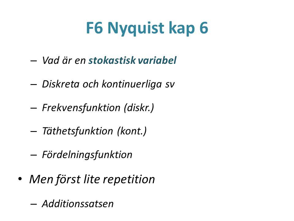 F6 Nyquist kap 6 – Vad är en stokastisk variabel – Diskreta och kontinuerliga sv – Frekvensfunktion (diskr.) – Täthetsfunktion (kont.) – Fördelningsfu