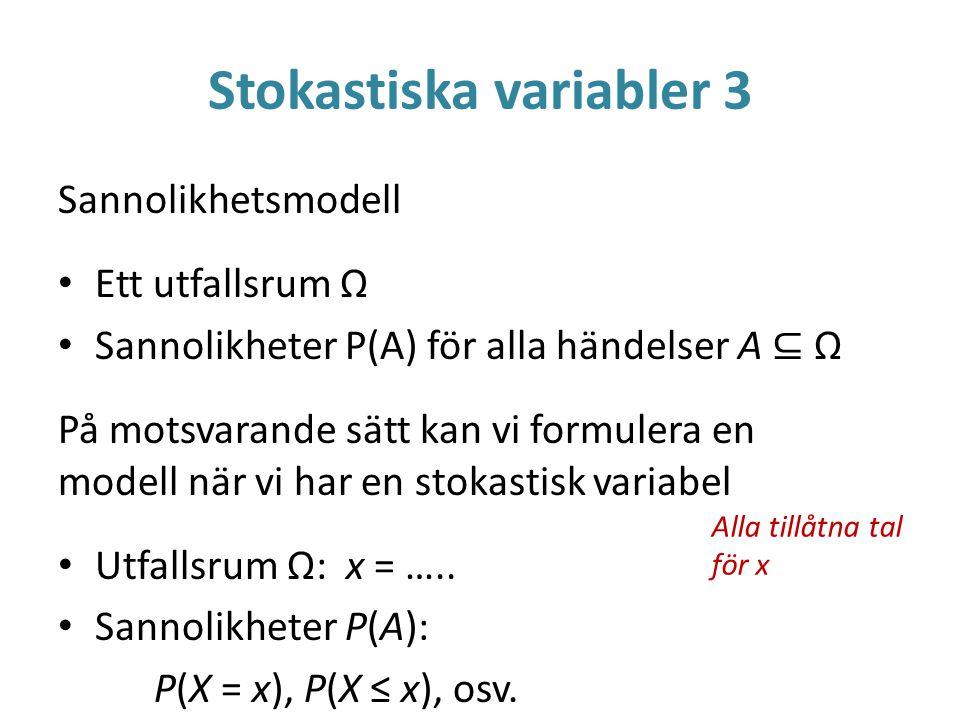 Stokastiska variabler 3 Sannolikhetsmodell Ett utfallsrum Ω Sannolikheter P(A) för alla händelser A ⊆ Ω På motsvarande sätt kan vi formulera en modell