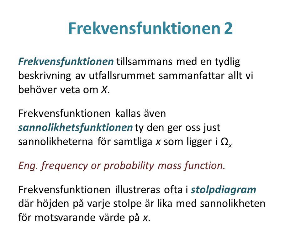 Frekvensfunktionen 2 Frekvensfunktionen tillsammans med en tydlig beskrivning av utfallsrummet sammanfattar allt vi behöver veta om X. Frekvensfunktio
