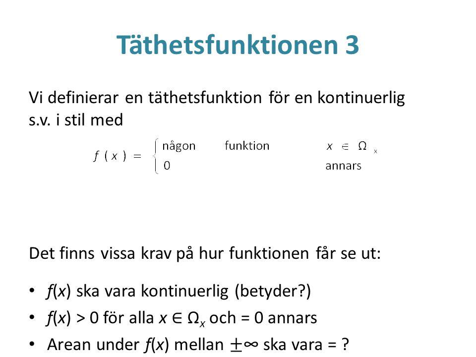 Täthetsfunktionen 3 Vi definierar en täthetsfunktion för en kontinuerlig s.v. i stil med Det finns vissa krav på hur funktionen får se ut: f(x) ska va