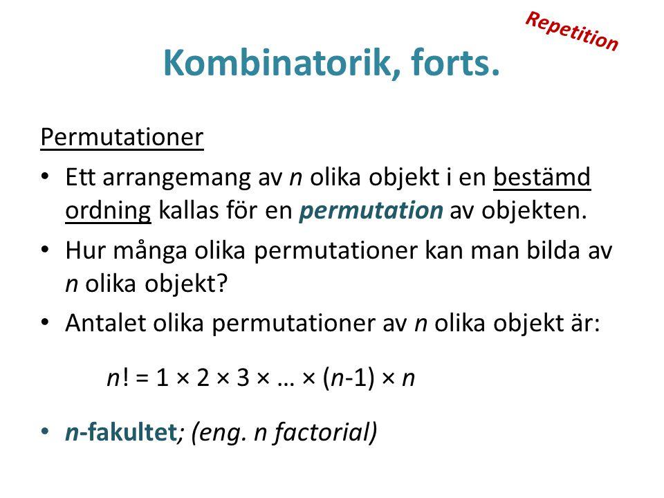 Kombinatorik, forts. Permutationer Ett arrangemang av n olika objekt i en bestämd ordning kallas för en permutation av objekten. Hur många olika permu