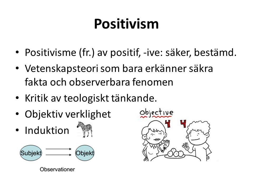 Positivism Positivisme (fr.) av positif, -ive: säker, bestämd.
