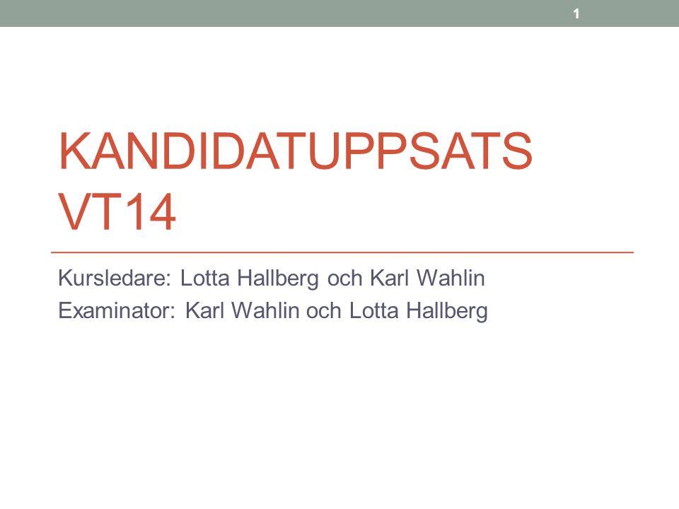 KANDIDATUPPSATS VT14 Kursledare: Lotta Hallberg och Karl Wahlin Examinator: Karl Wahlin och Lotta Hallberg 1