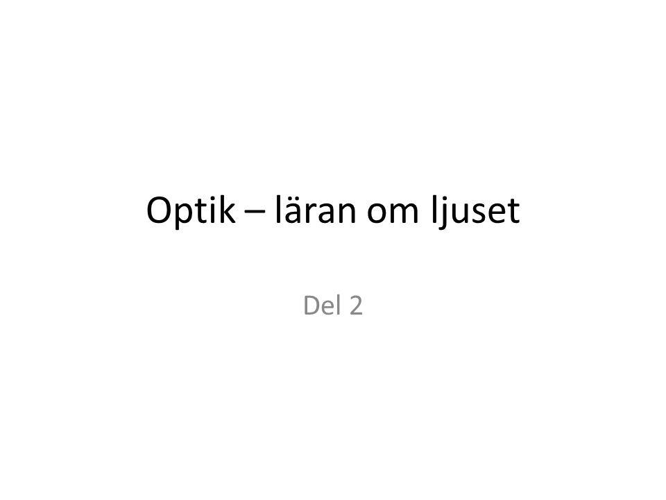 Optik – läran om ljuset Del 2