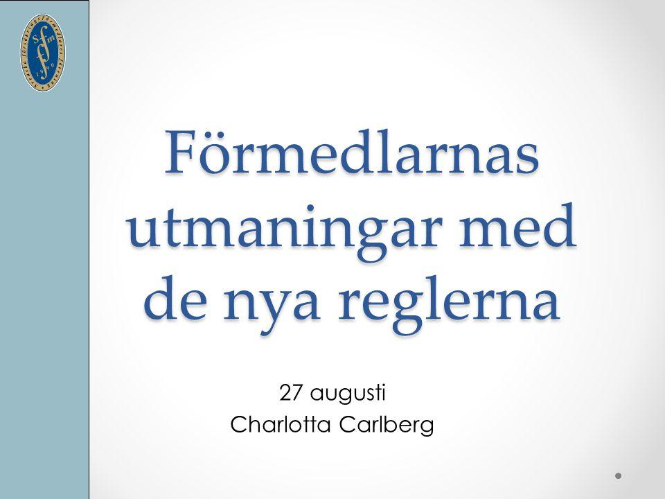 Förmedlarnas utmaningar med de nya reglerna 27 augusti Charlotta Carlberg