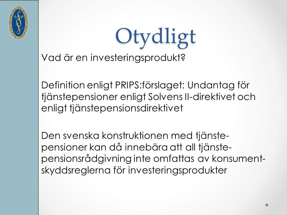 Otydligt Vad är en investeringsprodukt? Definition enligt PRIPS:förslaget: Undantag för tjänstepensioner enligt Solvens II-direktivet och enligt tjäns