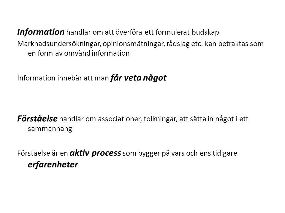 Information handlar om att överföra ett formulerat budskap Marknadsundersökningar, opinionsmätningar, rådslag etc. kan betraktas som en form av omvänd