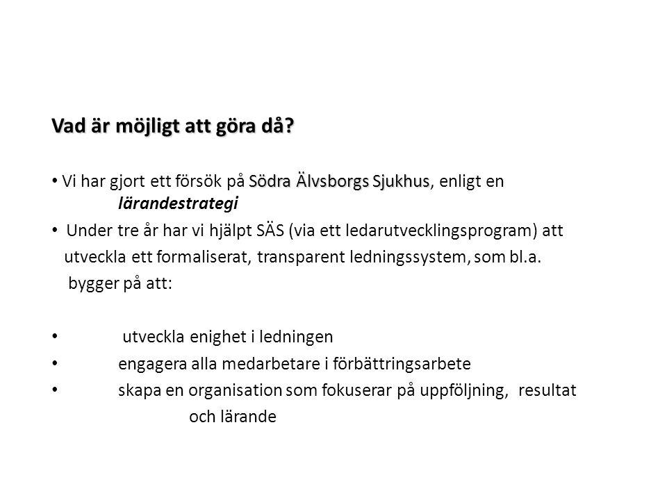 Vad är möjligt att göra då? Södra Älvsborgs Sjukhus Vi har gjort ett försök på Södra Älvsborgs Sjukhus, enligt en lärandestrategi Under tre år har vi