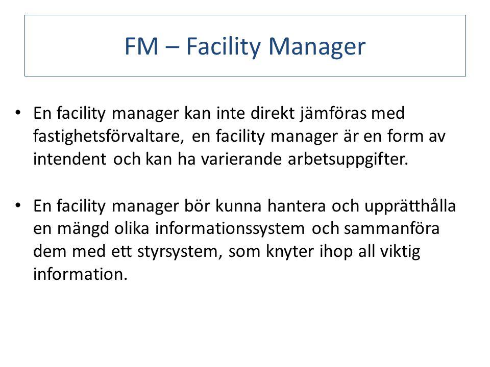 FM – Facility Manager En facility manager kan inte direkt jämföras med fastighetsförvaltare, en facility manager är en form av intendent och kan ha varierande arbetsuppgifter.