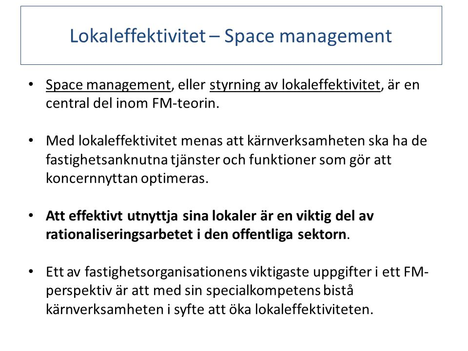 Lokaleffektivitet – Space management Space management, eller styrning av lokaleffektivitet, är en central del inom FM-teorin. Med lokaleffektivitet me