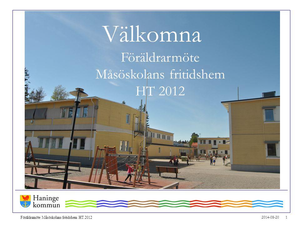 2014-08-20 1 Föräldramöte Måsöskolans fritidshem HT 2012 Välkomna Föräldrarmöte Måsöskolans fritidshem HT 2012