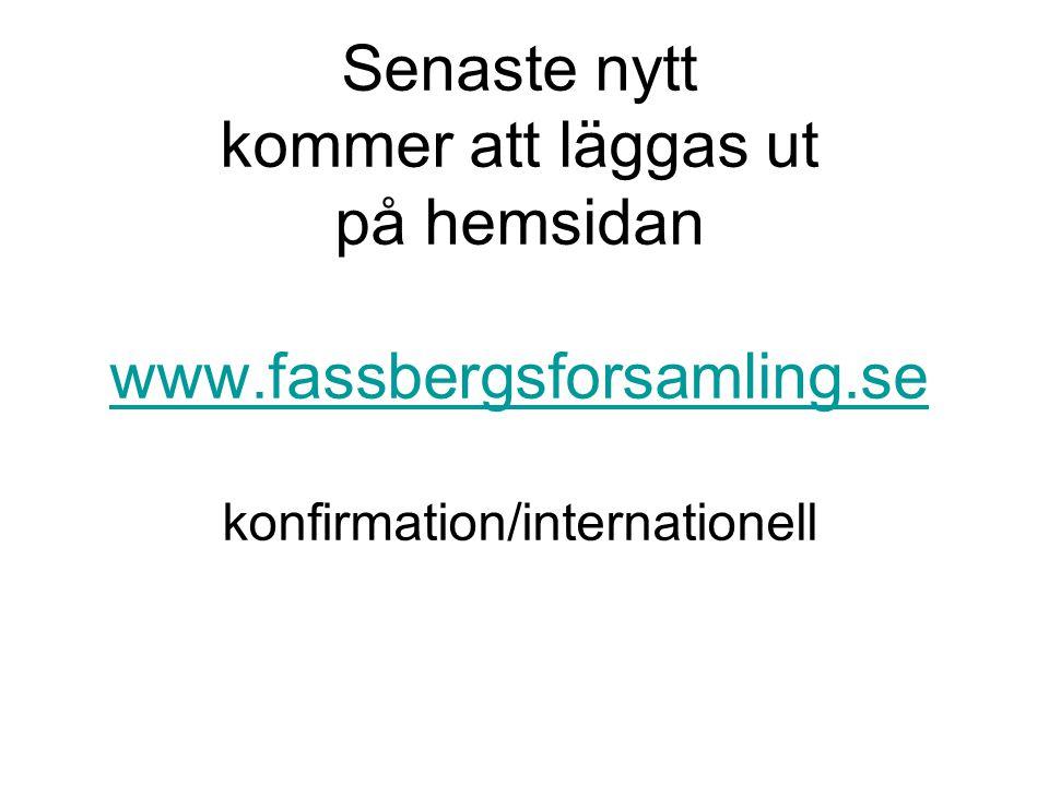 Senaste nytt kommer att läggas ut på hemsidan www.fassbergsforsamling.se konfirmation/internationell www.fassbergsforsamling.se