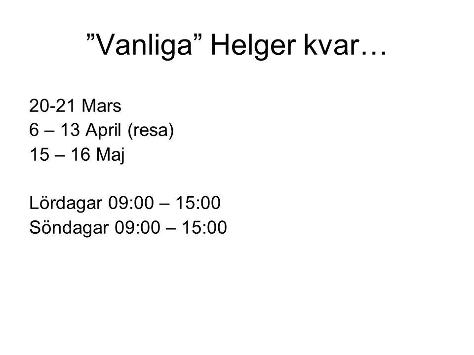 Vanliga Helger kvar… 20-21 Mars 6 – 13 April (resa) 15 – 16 Maj Lördagar 09:00 – 15:00 Söndagar 09:00 – 15:00