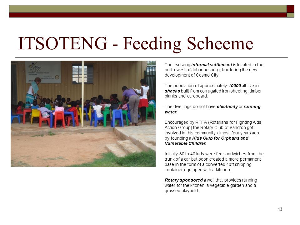 ITSOTENG - Feeding Scheeme 13 The Itsoseng informal settlement is located in the north-west of Johannesburg, bordering the new development of Cosmo Ci