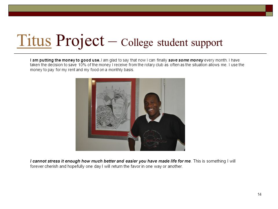 TitusTitus Project – College student support 14 I am putting the money to good use.
