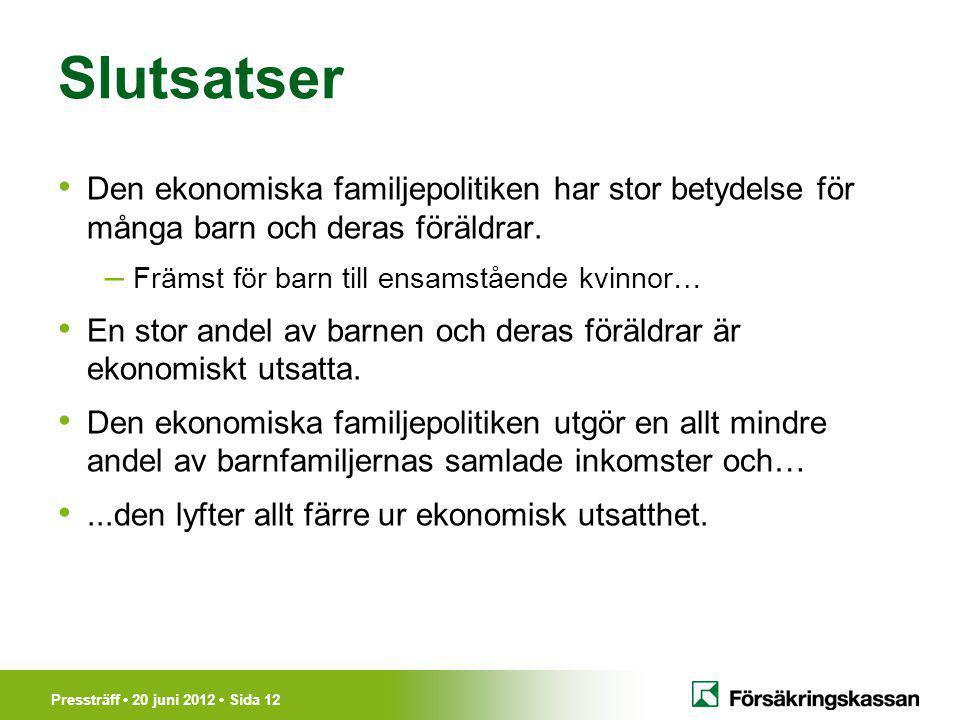 Pressträff 20 juni 2012 Sida 12 Slutsatser Den ekonomiska familjepolitiken har stor betydelse för många barn och deras föräldrar.