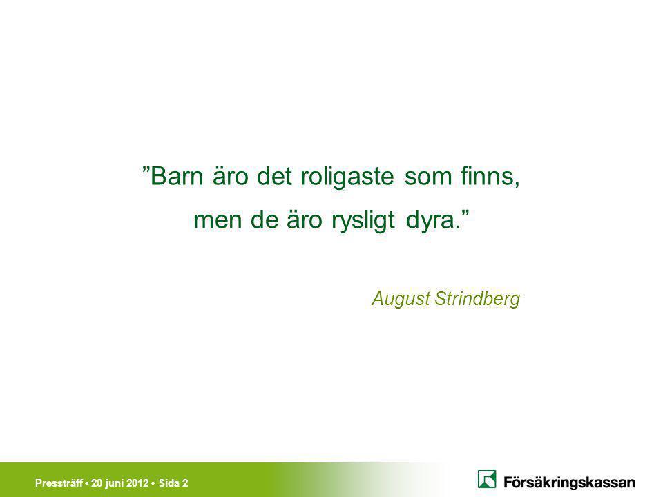 """Pressträff 20 juni 2012 Sida 2 """"Barn äro det roligaste som finns, men de äro rysligt dyra."""" August Strindberg"""