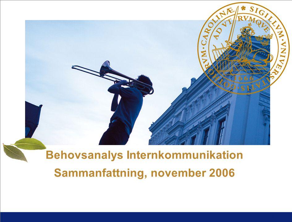 1 L U N D S U N I V E R S I T E T Behovsanalys Internkommunikation Sammanfattning, november 2006