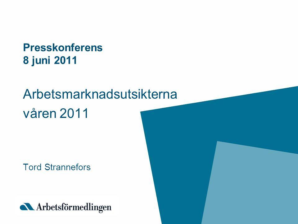 Presskonferens 8 juni 2011 Arbetsmarknadsutsikterna våren 2011 Tord Strannefors
