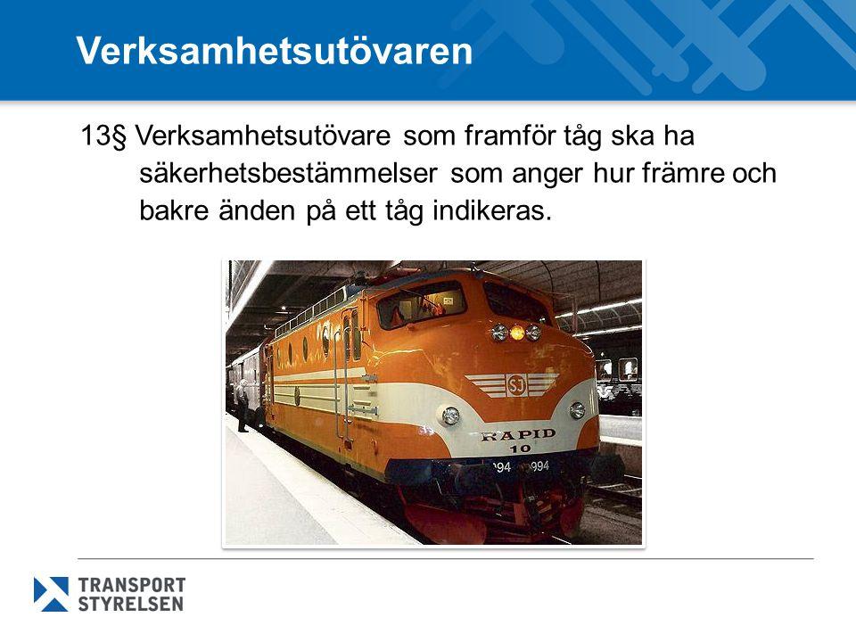 Verksamhetsutövaren 13§ Verksamhetsutövare som framför tåg ska ha säkerhetsbestämmelser som anger hur främre och bakre änden på ett tåg indikeras.